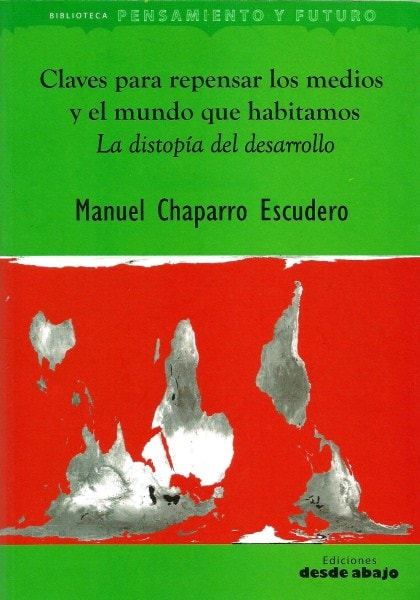 Libro: Claves para repensar los medios y el mundo que habitamos. La distopía del desarrollo - Autor: Manuel Chaparro Escudero - Isbn: 9789585882607