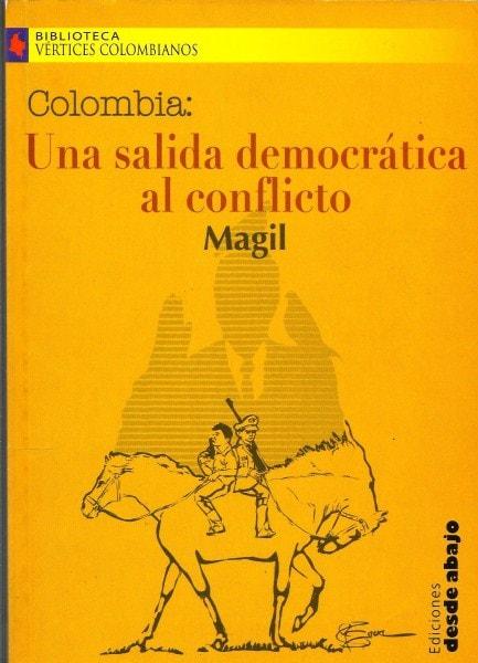 Libro: Colombia: una salida democrática al conflicto. Acabar con la guerra es un imperativo de vida - Autor: M.g. Magil - Isbn: 9588093619