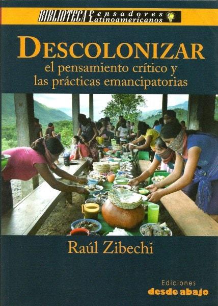 Libro: Descolonizar el pensamiento crítico y las prácticas emancipatorias - Autor: Raul Zibechi - Isbn: 9789585882614