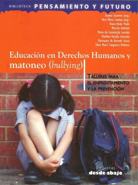 Libro: Educación en derechos humanos y matoneo (bullyng). Talleres para el enfrentamiento y la prevención - Autor: Susana Beatriz Sacavino - Isbn: 9789588454764