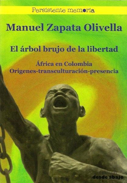 Libro: El árbol brujo de la libertad. África en Colombia. Orígenes-transculturación-presencia - Autor: Manuel Zapata Olivella - Isbn: 9789585856356