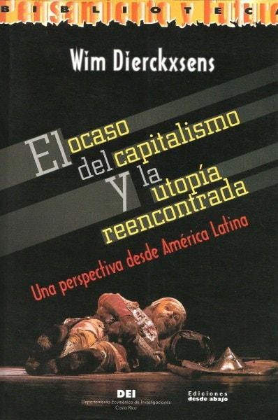 Libro: El ocaso del capitalismo y la utopía reencontrada. Una perspectiva desde américa latina - Autor: Wim Dierckxsens - Isbn: 9588093252