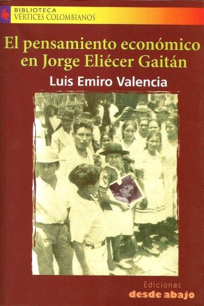 Libro: El pensamiento económico en jorge eliecer gaitan - Autor: Luis Emiro Valencia - Isbn: 9789588093932