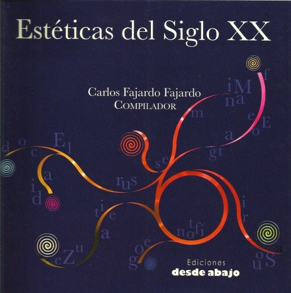 Libro: Estéticas del siglo XX - Autor: Carlos Fajardo Fajardo - Isbn: 9789588454610