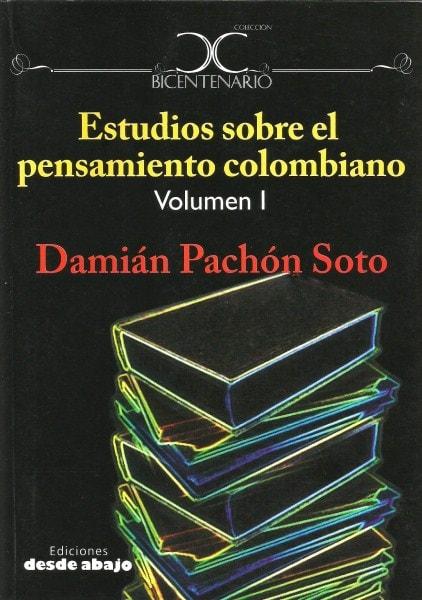 Libro: Estudios sobre el pensamiento colombiano volumen i - Autor: Damián Pachón Soto - Isbn: 9789588454306