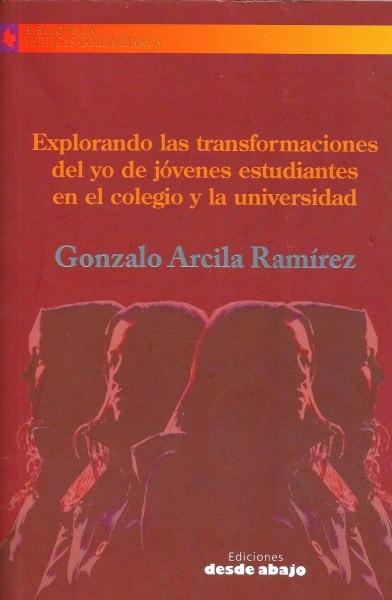 Libro: Explorando las transformaciones del yo de jóvenes estudiantes en elcolegio y la universidad - Autor: Gonzalo Arcila Ramírez - Isbn: 9789588454559