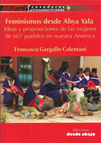 Libro: Feminismos desde Abya Yala ideas y proposiciones de las mujeres de 607 pueblos en nuestra américa - Autor: Francesca Gargallo Celentani - Isbn: 9789588454597