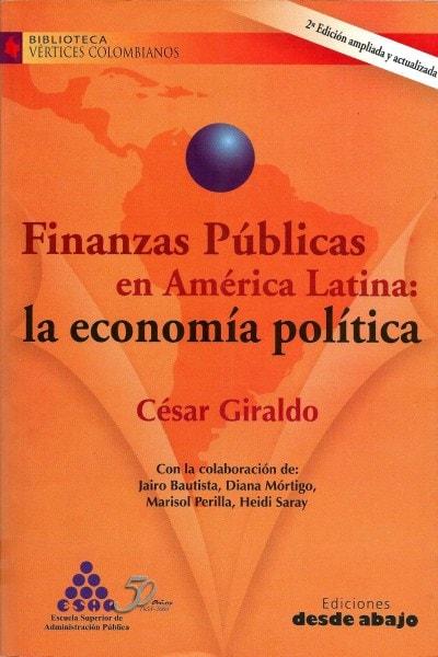 Libro: Finanzas públicas en américa latina: la economía política - Autor: Cesar Giraldo - Isbn: 9789588093031
