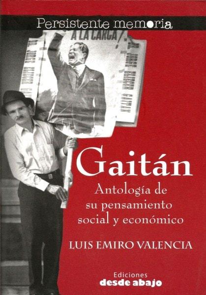 Libro: Gaitán antología de su pensamiento social y económico  - Autor: Luis Emiro Valencia - Isbn: 9789588454535