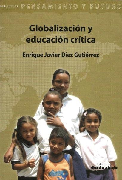 Libro: Globalización y educación crítica - Autor: Enrique Javier Díaz Gutierrez - Isbn: 9789588454047