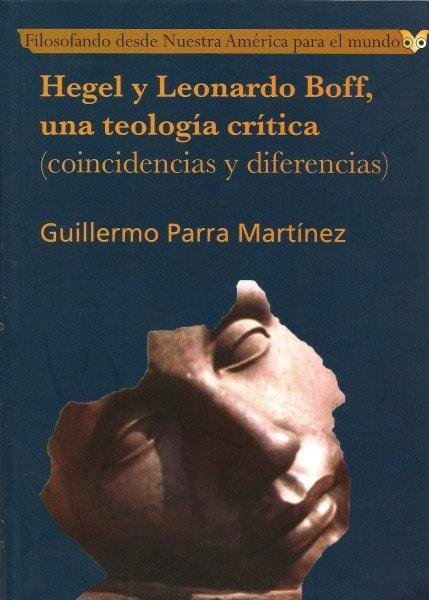 Libro: Hegel y Leonardo Boff, una teología crítica (coincidencias y diferencias) - Autor: Guillermo Parra Martínez - Isbn: 9789588454566