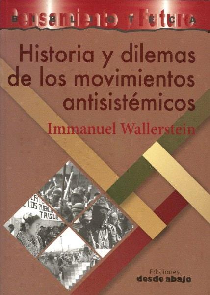 Libro: Historia y dilemas de los movimientos antisistémicos - Autor: Immanuel Wallerstein - Isbn: 9789588454023