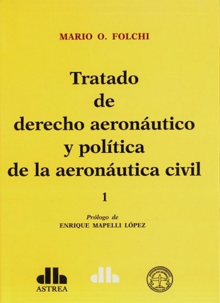 Tratado de derecho aeronáutico y política de la aeronáutica civil. Tomo I y II - Mario O. Folchi - 9789877060843