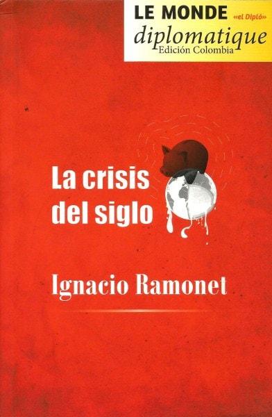 Libro: La crisis del siglo - Autor: Ignasio Ramonet - Isbn: 9789588454511