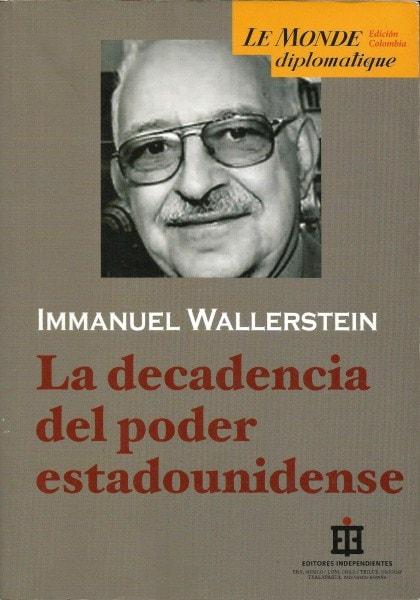 Libro: La decadencia del poder estadounidense - Autor: Immanuel Wallerstein - Isbn: 9789588093710