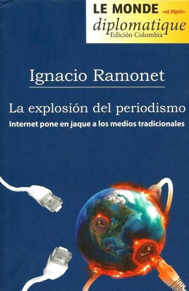 Libro: La explosion del periodismo. Internet pone en jaque a los medios tradicionales - Autor: Ignasio Ramonet - Isbn: 9789588454498