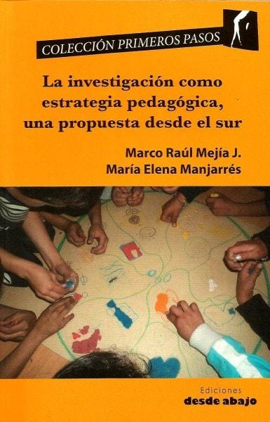 Libro: La investigación como estrategia pedagógica, una propuesta desde el sur - Autor: Marco Raúl Mejía J. - Isbn: 9789588454740