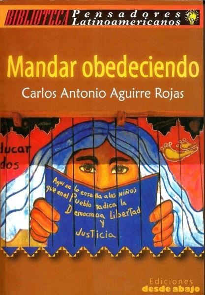 Libro: Mandar obedeciendo. Lecciones políticas del neozapatismo mexicano - Autor: Carlos Antonio Aguirre Rojas - Isbn: 9789588093970