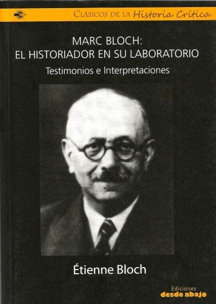 Libro: Marc bloch: el historiador en su laboratorio testimonios e interpretaciones - Autor: étienne Bloch - Isbn: 9789588454528