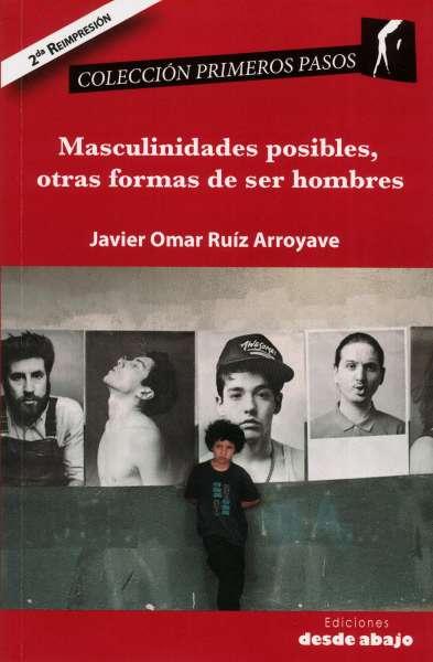 Libro: Masculinidades posibles, otras formas de ser hombres - Autor: Javier Omar Ruíz Arroyave - Isbn: 9789588454757