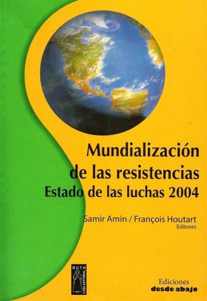 Libro: Mundialización de las resistencias. Estado de las luchas 2004 - Autor: Samir Amin - Isbn: 9962645026