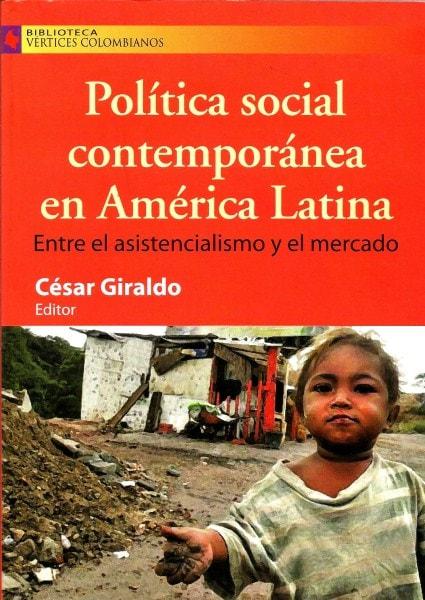 Libro: Política social contemporánea en américa latina  - Autor: César Giraldo - Isbn: 9789588454641