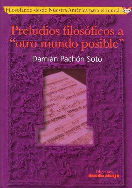 Libro: Preludios filosóficos a otro mundo posible - Autor: Damián Pachón Soto - Isbn: 9789588454733