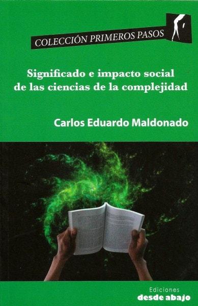 Libro: Significado e impacto social de las ciencias de la complejidad - Autor: Carlos Eduardo Maldonado - Isbn: 9789588454665