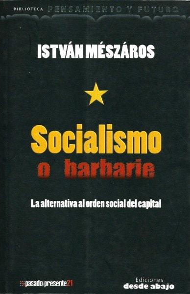 Libro: Socialismo o barbarie. La alternativa al orden social del capital - Autor: Istvan Meszaros - Isbn: 9789588454061