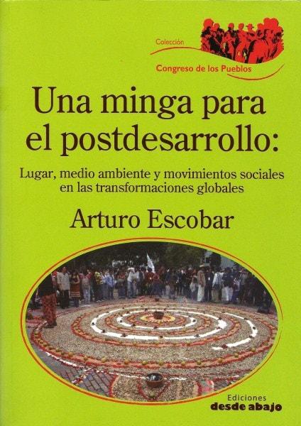 Libro: Una minga para el postdesarrollo: lugar,medio ambiente y movimientos sociales en las transformaciones globales - Autor: Arturo Escobar - Isbn: 9789588454634