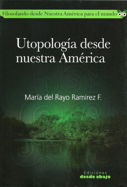 Libro: Utopología desde nuestra América - Autor: María del Rayo Ramírez - Isbn: 9789588454412