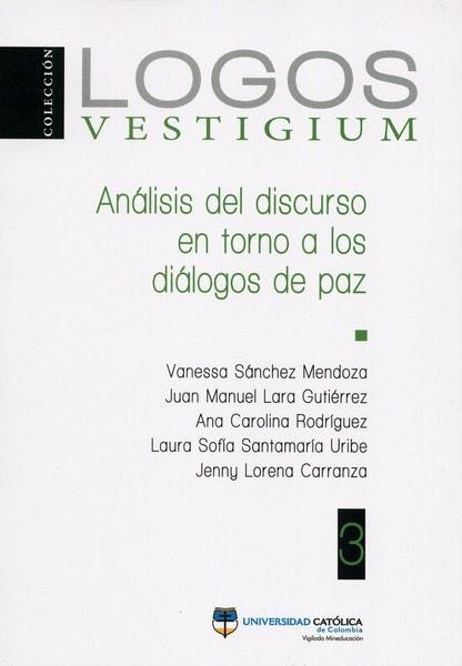 Libro: Análisis del discurso en torno a los diálogos de paz - Autor: Vanessa Sánchez Mendoza - Isbn: 9789588934723
