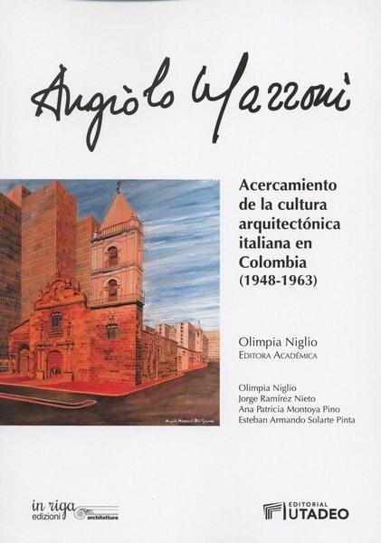 Libro: Angiolo mazzoni. Acercamiento de la cultura arquitectónica italiana en colombia (1948 - 1963) - Autor: Olimpia Niglio - Isbn: 9789587252088