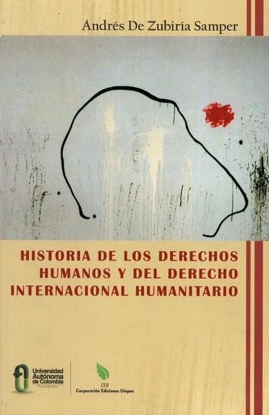 Libro: Historia de los derechos humanos y del derecho internacional humanitario - Autor: Andrés de Zubiría Samper - Isbn: 9789584690647