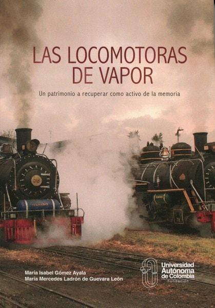 Libro: Las locomotoras de vapor - Autor: María Isabel Gómez Ayala - Isbn: 9789588433738