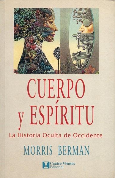 Libro: Cuerpo y espíritu. La historia oculta de occidente - Autor: Morris Berman - Isbn: 8489333394