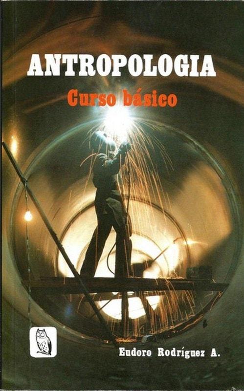 Libro: Antropología. Curso básico - Autor: Eudoro Rodriguez Albarracin - Isbn: 9589023533