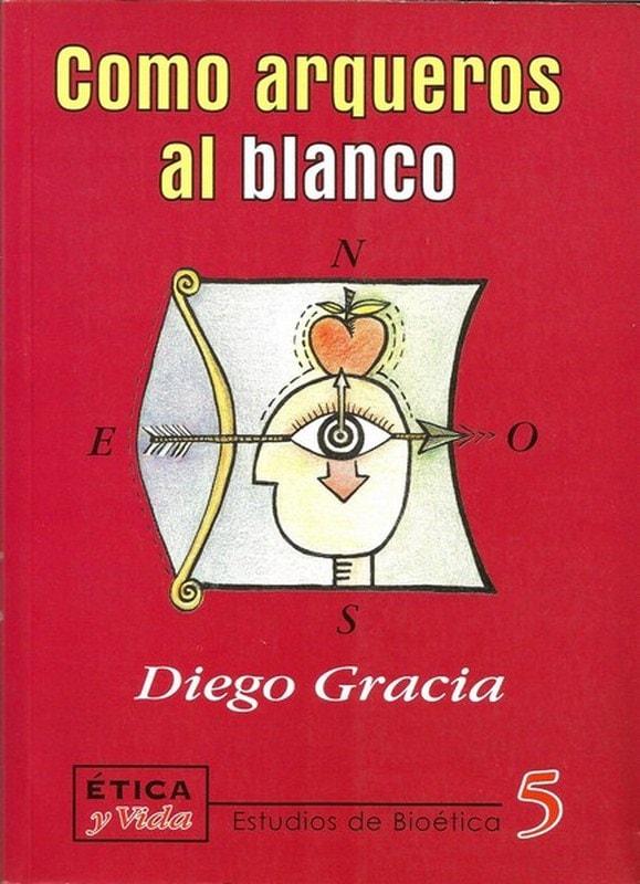 Libro: Como arqueros al blanco. Estudios de bioética 5 - Autor: Diego Gracia - Isbn: 9589482465