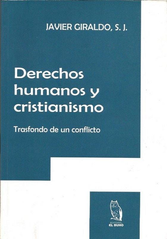 Libro: Derechos humanos y cristianismo - Autor: Javier Giraldo Moreno - Isbn: 9789589482728