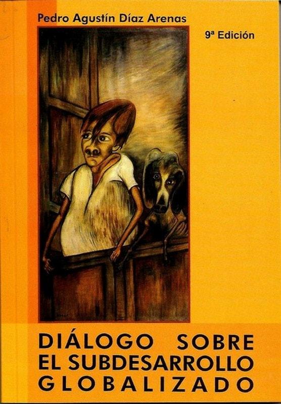Libro: Diálogo sobre el subdesarrollo globalizado - Autor: Pedro Agustín Díaz Arenas - Isbn: 9589023266