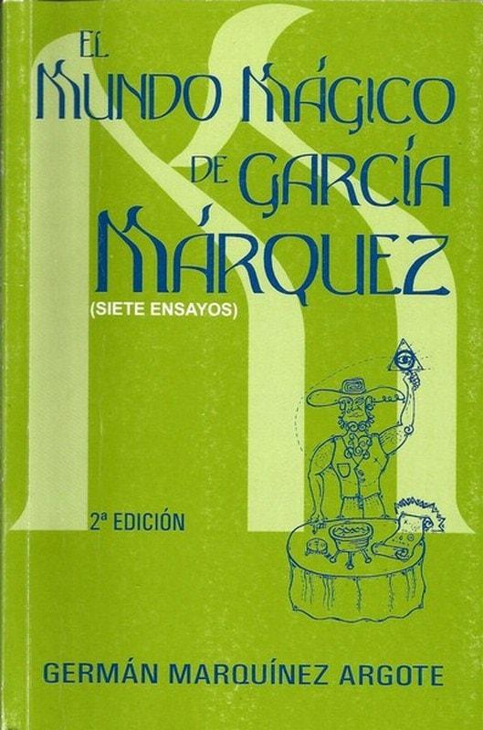 Libro: El mundo mágico de garcía marquez (siete ensayos) - Autor: Germán Marquínez Argote - Isbn: 9789589482674