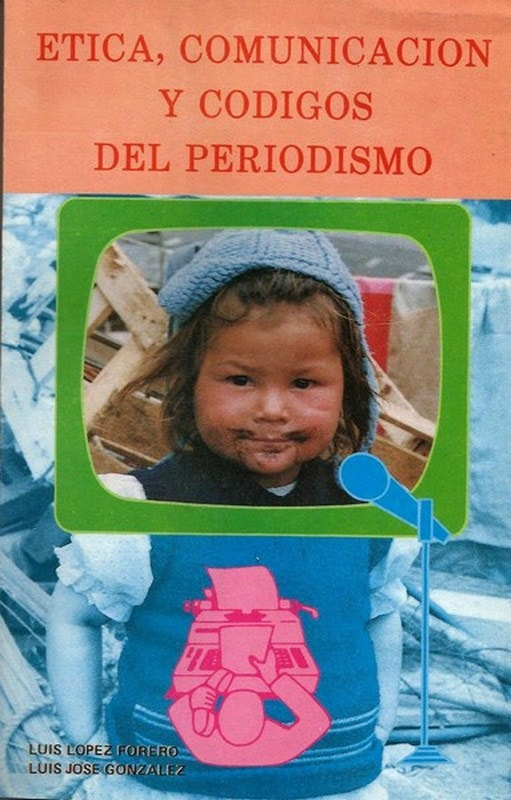 Libro: Ética, comunicación y codigos del periodismo - Autor: Luis Lopez Forero - Isbn: 9589023487