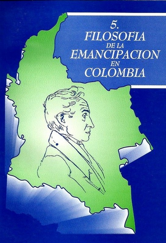 Libro: Filosofía de la emancipación en colombia - Autor: Germán Marquínez Argote - Isbn: 9589023126