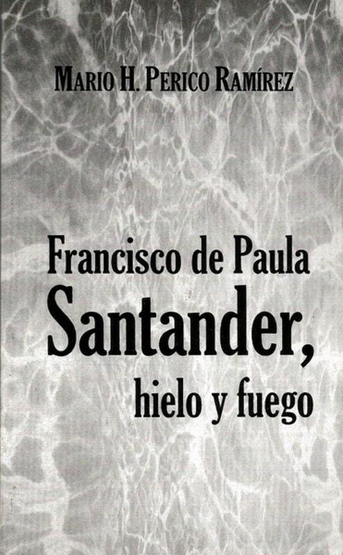 Libro: Francisco de paula santander, hielo y fuego - Autor: Mario H. Perico Ramírez - Isbn: 9789589482612