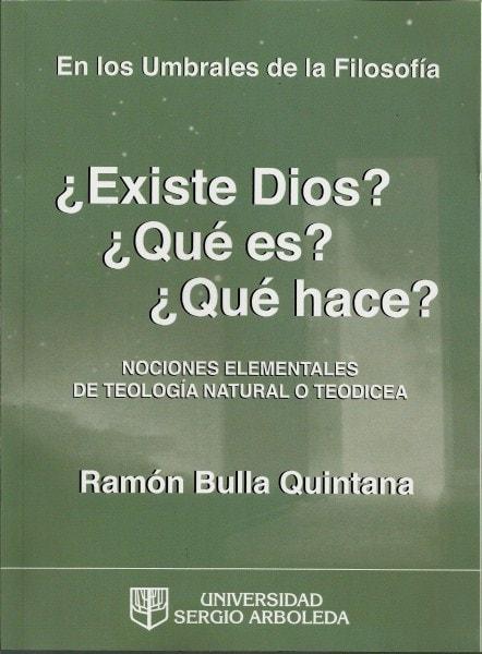 ¿existe dios? ¿Qué es? ¿Qué hace? Nociones elementales de teología natural o teodicea - Ramón Bulla Quintana - 9789588745206