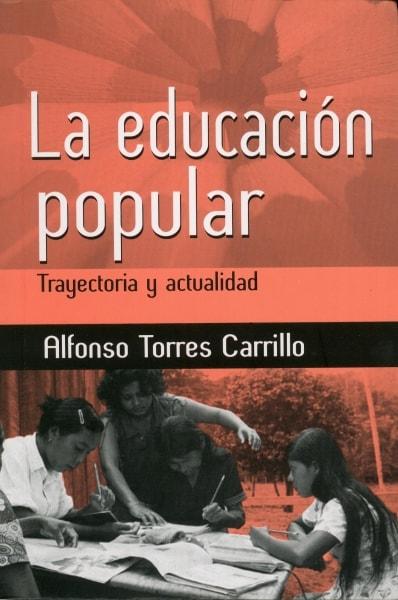 Libro: La educación popular - Autor: Alfonso Torres Carrillo - Isbn: 9789589482605