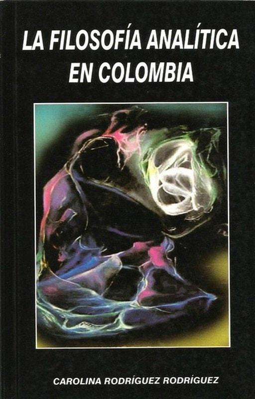 Libro: La filosofía analítica en colombia - Autor: Carolina Rodriguez Rodriguez - Isbn: 958948235X