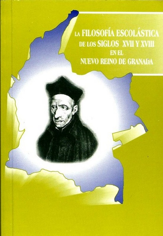 Libro: La filosofía escolástica de los siglos XVII y XVIII en el nuevo reino de granada - Autor: German Marquinez Argote - Isbn: 9589482317