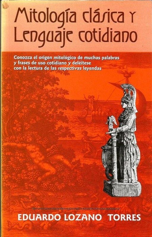 Libro: Mitología clásica y lenguaje cotidiano - Autor: Eduardo Lozano Torres - Isbn: 9584401904