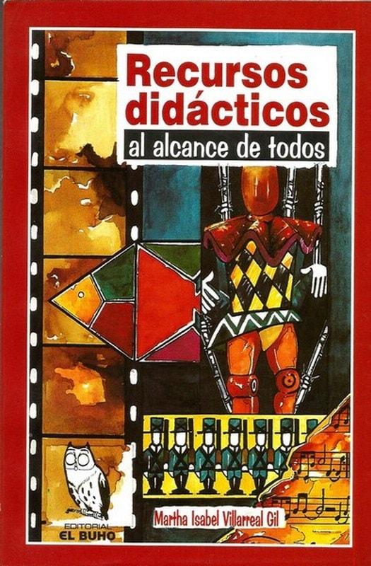Libro: Recursos didácticos al alcance de todos - Autor: Martha Isabel Villarreal Gil - Isbn: 9589580734